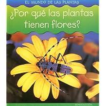 Por Que Las Plantas Tienen Flores? (El Mundo De Las Plantas/world of Plants)