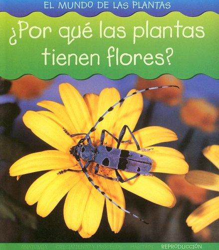 Por Que Las Plantas Tienen Flores? (El Mundo De Las Plantas/world of Plants) por Louise Spilsbury