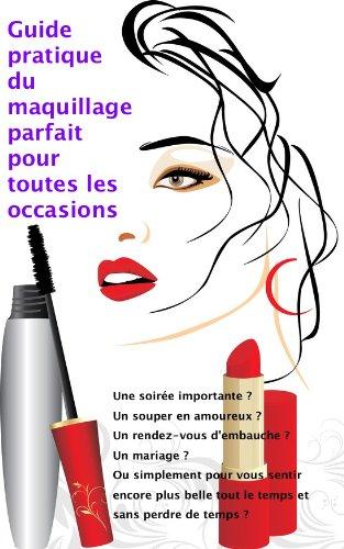 Guide pratique du maquillage parfait pour toutes les occasions
