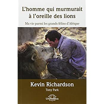 L'homme qui murmurait à l'oreille des lions : Ma vie parmi les grands félins d'Afrique