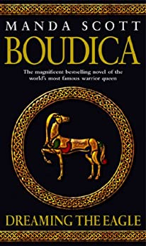 Boudica: Dreaming The Eagle: Boudica 1 by [Scott, Manda]