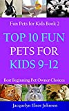 Top 10 Fun Pets for Kids 9-12 (Cool Pets for Kids 9-12, Band 2)