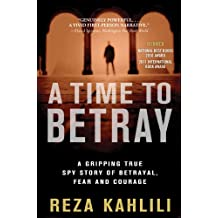 A Time to Betray: The Astonishing Double Life of a CIA Agent Inside the Revolutionary Guards of Iran (English Edition)