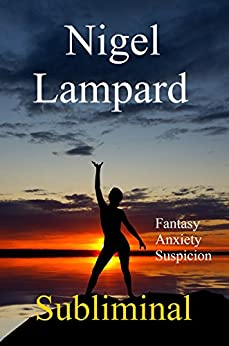 Subliminal: Fantasy, Anxiety, Suspicion (English Edition) di [Lampard, Nigel]