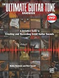 The Ultimate Guitar Tone Handbook: A Definitive Guide to Creating and Recording Great Guitar Sounds [With DVD] (Alfred's Pro Audio) - Bobby Owsinski