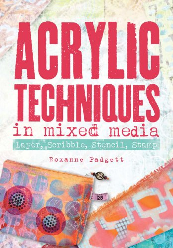 Acrylic Techniques in Mixed Media: Layer, Scribble, Stencil, Stamp (English Edition) por Roxanne Padgett