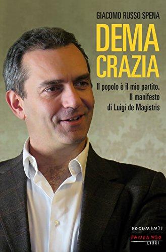 Demacrazia: Il popolo  il mio partito. Il manifesto di Luigi de Magistris