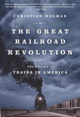 The Great Railroad Revolution: The History of Trains in America by Christian Wolmar (2013-10-08)