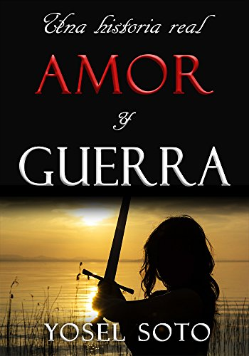 AMOR Y GUERRA: Una historia real eBook: Yosel Soto: Amazon ...