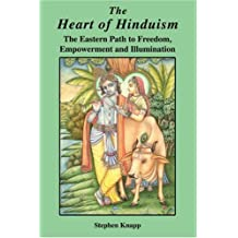 The Heart of Hinduism: The Eastern Path to Freedom, Empowerment and Illumination by Stephen Knapp (2005-06-20)