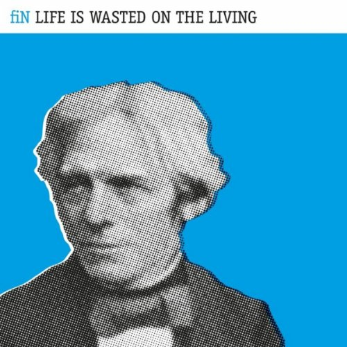 Life Is Wasted On the Living (Deluxe Edition)