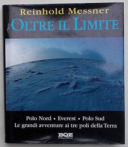 Oltre il limite. Polo Nord, Everest. Polo Sud. Le grandi avventure ai tre poli della terra. par MESSNER Reinhold -