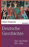 Deutsche Geschichte: Das Alte Reich 962-1806 - Günter Naumann