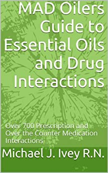 MAD Oilers Guide to Essential Oils and Drug Interactions: Over 700 Prescription and Over the Counter Medication Interactions (English Edition) par [R.N., Michael J. Ivey]