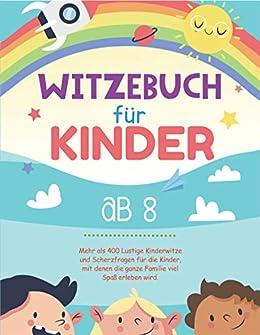 Witzebuch für Kinder ab 8: Mehr als 400 Lustige Kinderwitze und ...