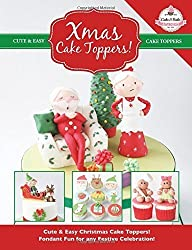 Xmas Cake Toppers!: Cute & Easy Christmas Cake Toppers! Fondant Fun for any Festive Celebration!: Volume 9 (Cute & Easy Cake Toppers Collection) by The Cake & Bake Academy (2014-11-04)