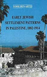 Early Jewish Settlement Patterns in Palestine, 1882-1914 (Israel Studies in Historical Geography)