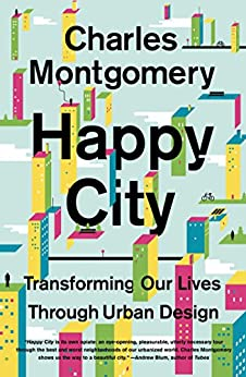 Happy City: Transforming Our Lives Through Urban Design de [Montgomery, Charles]