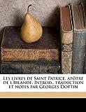 Les Livres de Saint Patrice, Apotre de LIrlande. Introd., Traduction Et Notes Par Georges Dottin