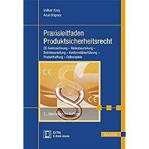 Praxisleitfaden Produktsicherheitsrecht: CE-Kennzeichnung - Risikobeurteilung - Betriebsanleitung - Konformitätserklärung - Produkthaftung - Fallbeispiele