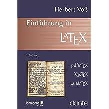 Einführung in LaTeX: unter Berücksichtigung von pdfLaTeX, XLaTeX und LuaLaTeX