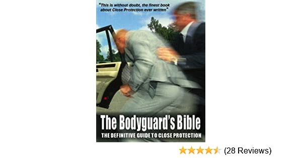 The Bodyguards Bible: The Definitive Guide to Close Protection