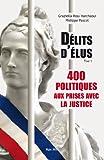 Délits d'élus: 400 politiques aux prises avec la justice - Essais - documents