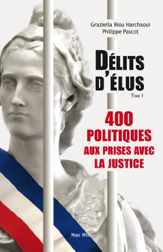 Délits d'élus: 400 politiques aux prises avec la justice - Essais - documents par Graziella Riou Harchaoui