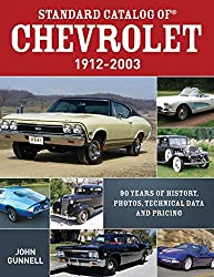 Standard Catalog of Chevrolet, 1912-2003: 90 Years of History, Photos, Technical Data and Pricing by John Gunnell (2011-11-18)