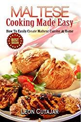 Maltese: Cooking Made Easy: How To Easily Create Maltese Cuisine At Home (Maltese Recipes, Maltese Food, Mediterranean Diet,  Arabic, For Beginners, Low ... Easy Recipes, Cookbook) (English Edition)