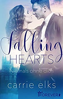 Falling Hearts: Niemals ohne dich (Love-in-London 3) von [Elks, Carrie]