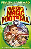 Frankie vs The Rowdy Romans: Book 2 (Frankie's Magic Football)