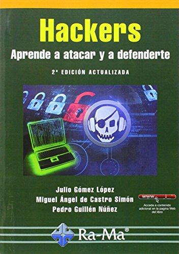 Hackers. Aprende a atacar y defenderte. 2ª edición actualizada por Julio Gómez López
