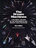 The Dream Machines: Pictorial History of the Spaceship in Art, Science and Literature