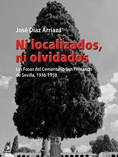 Ni localizados ni olvidados: Las Fosas del Cementerio de San Fernando de Sevilla, 1936-1958 (EL PASADO OCULTO)