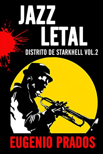 JAZZ LETAL: Una mezcla perfecta entre novela negra y misterio. (Distrito de Starkhell nº 2) por Eugenio Prados