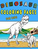 Dinosaur Coloring Pages for Kids: Fantastic Dinosaur Coloring Book for Boys and Girls, Age 4-9
