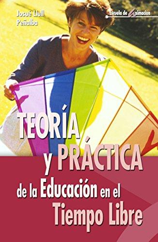 Teoria y práctica de la educación en el tiempo libre (Escuela de animación nº 21) por Josué Llull Peñalba
