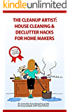 The Clean Up Artist - House Cleaning & Declutter Hacks for Home Makers: The bestselling housekeeping guide for busy people with busy homes