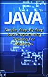 Java: Simple, Step-By-Step Java Programming Training For Beginners (Java, Traing fo Beginners, Programing)