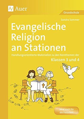 Evangelische Religion an Stationen: Handlungsorientierte Materialien zu den Kernthemen der Klassen 3 und 4 (Stationentraining GS)