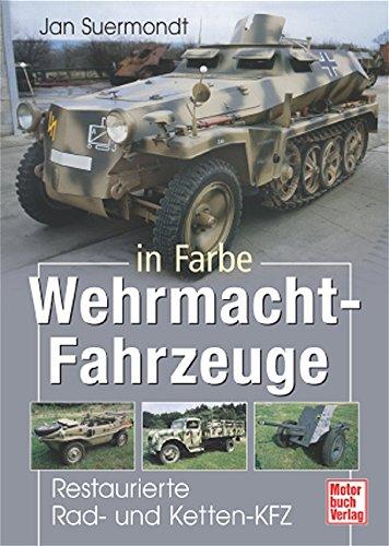 Preisvergleich Produktbild Wehrmacht-Fahrzeuge in Farbe: Restaurierte Rad- und Ketten-KFZ