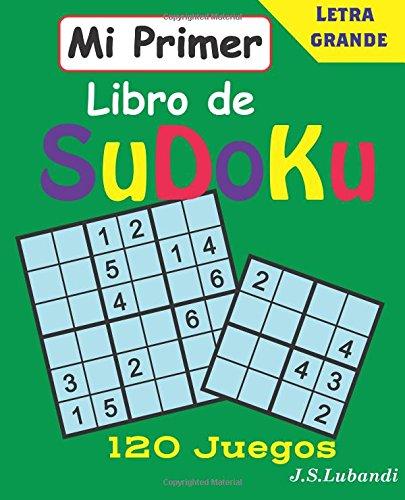 Mi Primer Libro De SuDoKu: Volume 1 por J S Lubandi