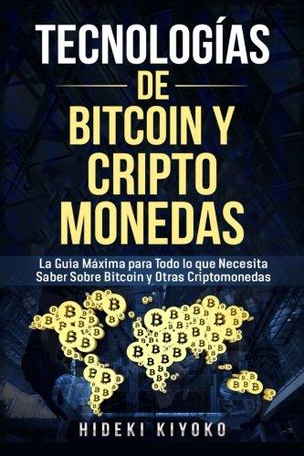 Tecnologías De Bitcoin Criptomonedas: La Guía Máxima para Todo lo que Necesita Saber Sobre Bitcoin y Otras Criptomonedas (Cryptocurrency Libros en español/Spanish version)