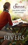'Sierra - Der rote Faden des Lebens: Roman.' von Francine Rivers