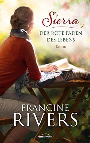 Buchseite und Rezensionen zu 'Sierra - Der rote Faden des Lebens: Roman.' von Francine Rivers
