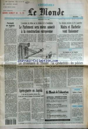 MONDE (LE) [No 14702] du 06/05/1992 - FERMETE EN ALGERIE - LE PARLEMENT SERA MIEUX ASSOCIE A LA CONSTRUCTION EUROPEENNE - MATRA ET HACHETTE VONT FUSIONNER PAR ANNIE KAHN - LES EMEUTES DE LOS ANGELES - LES CIRCONSTANCES DE L'HISTOIRE PAR THOMAS FERENCZI - LA PRODUCTIVITE DES POLICIERS PAR ERICH INCIYAN - APRES-GUERRE EN ANGOLA PAR FREDERIC FRITSCHER - SPECIAL ORIENTATION - REUSSIR LA PHILO DU BAC - SEXE, AMOUR ET LYCEENS - LES FOULARDS ISLAMIQUES A L'ECOLE - CADRES A DOUZE.