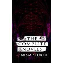 The Complete Novels of Bram Stoker: 12 Gothic Horror Classics & Adventure Novels: Dracula, The Mystery of the Sea, The Jewel of Seven Stars, The Snake's ... the White Worm, The Man… (English Edition)