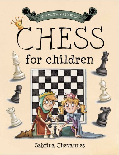 The Batsford Book of Chess for Children by Chevannes, Sabrina (2014) Hardcover