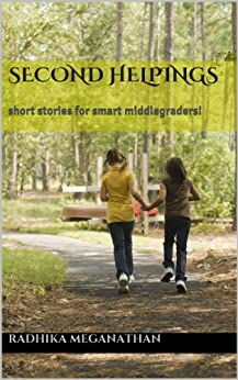 Second Helpings - Short Stories for Smart Middle Graders! by [Meganathan, Radhika]